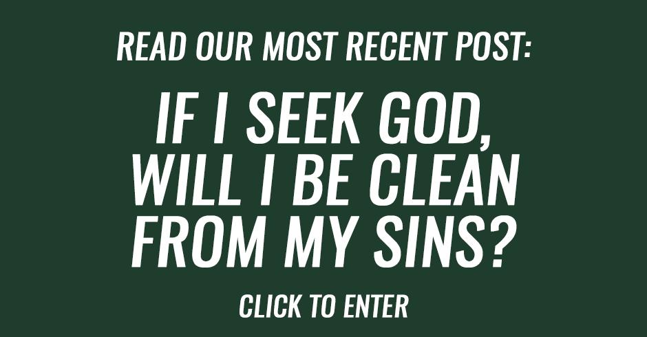 If I seek God, will I be clean from my sins?