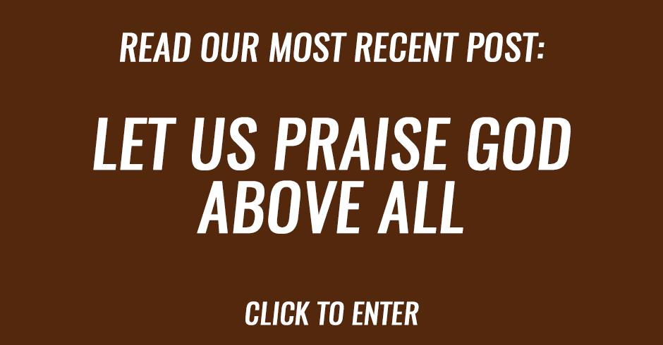 LET US PRAISE GOD ABOVE ALL
