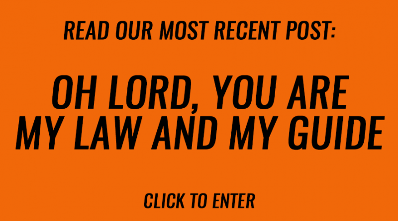 Oh Lord, You are my law and my guide