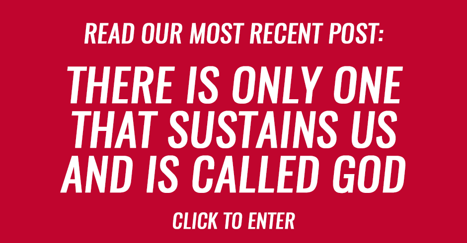 There is only one that sustains us and is called God