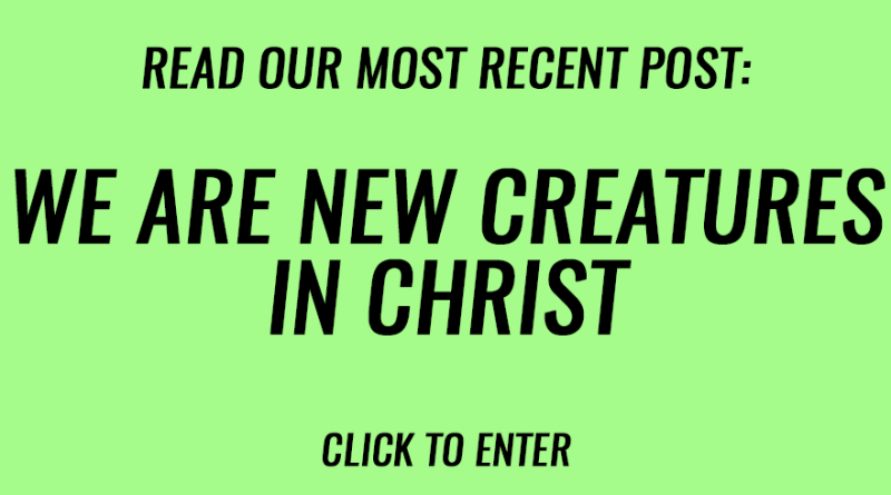 We are new creatures in Christ