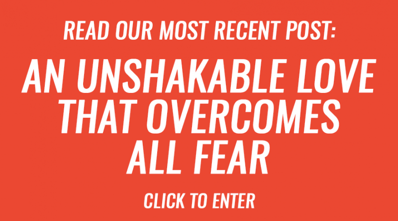 An unshakable love that overcomes all fear
