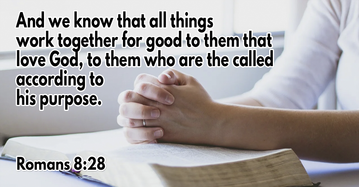 And we know that all things work together for good to them that love God, to them who are the called according to his purpose