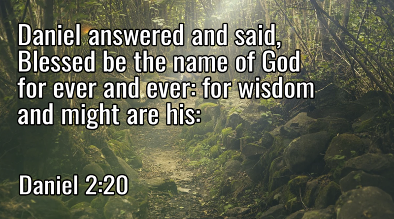 Blessed be the name of God for ever and ever- for wisdom and might are his