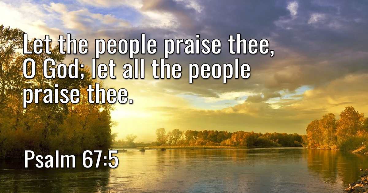 Let the people praise thee, O God; let all the people praise thee