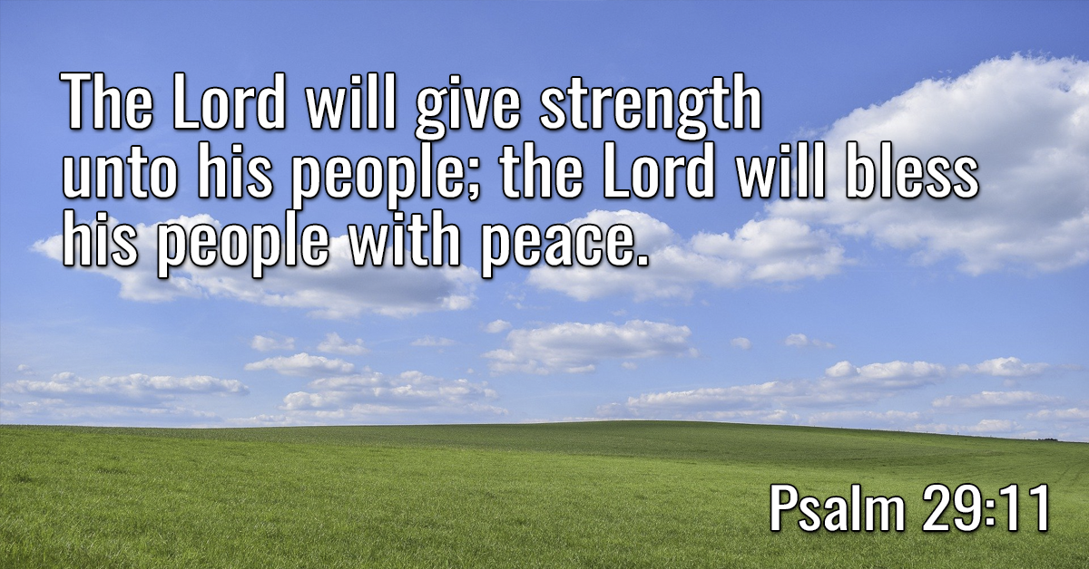 The Lord will give strength unto his people; the Lord will bless his people with peace