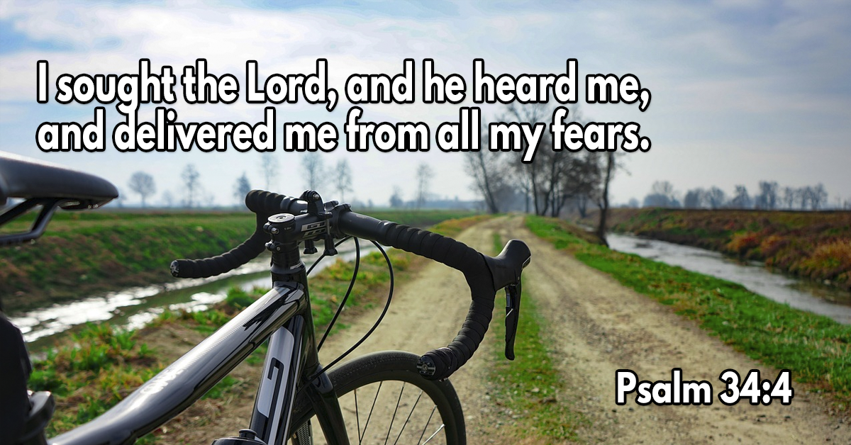 I sought the Lord, and he heard me, and delivered me from all my fears