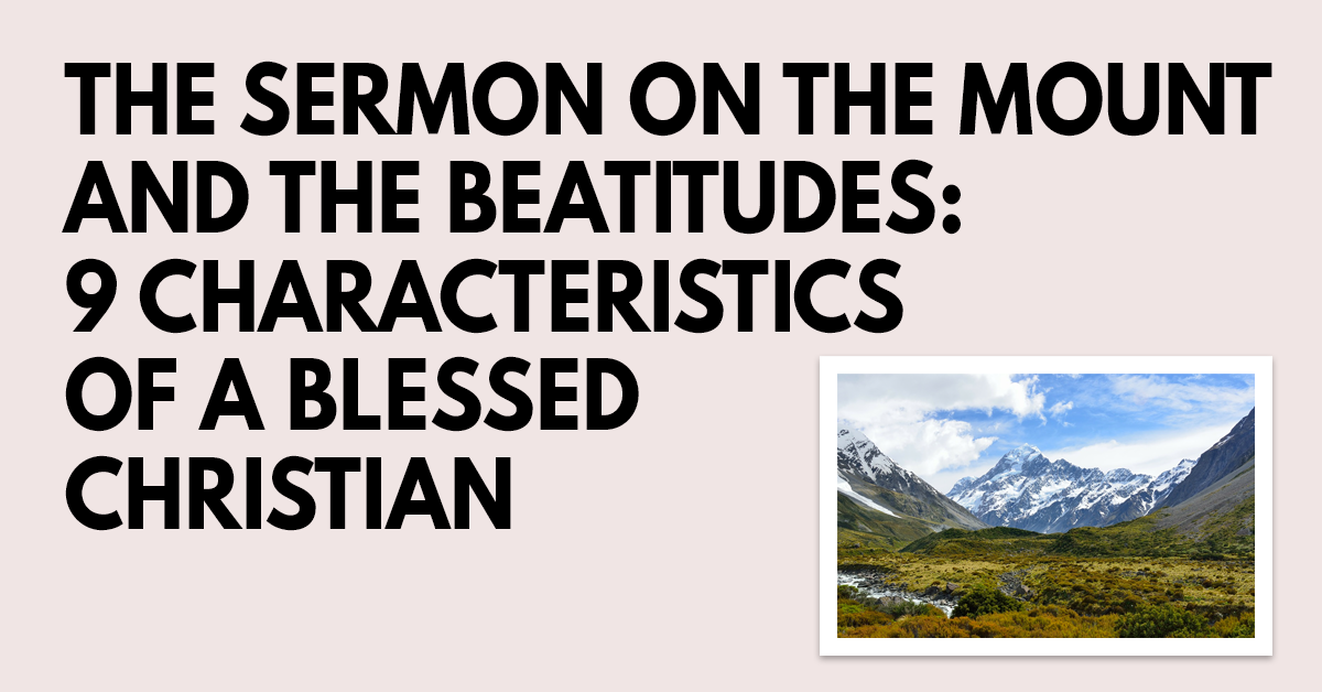 The Sermon on the Mount and the Beatitudes- 9 Characteristics of a Blessed Christian