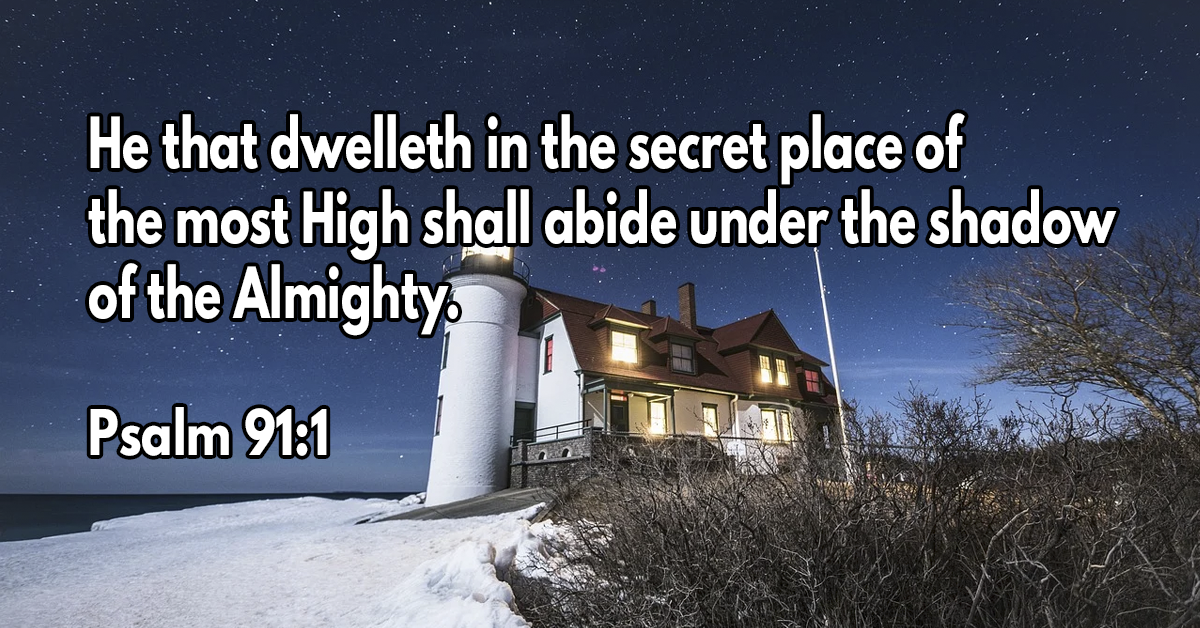 He that dwelleth in the secret place of the most High shall abide under the shadow of the Almighty