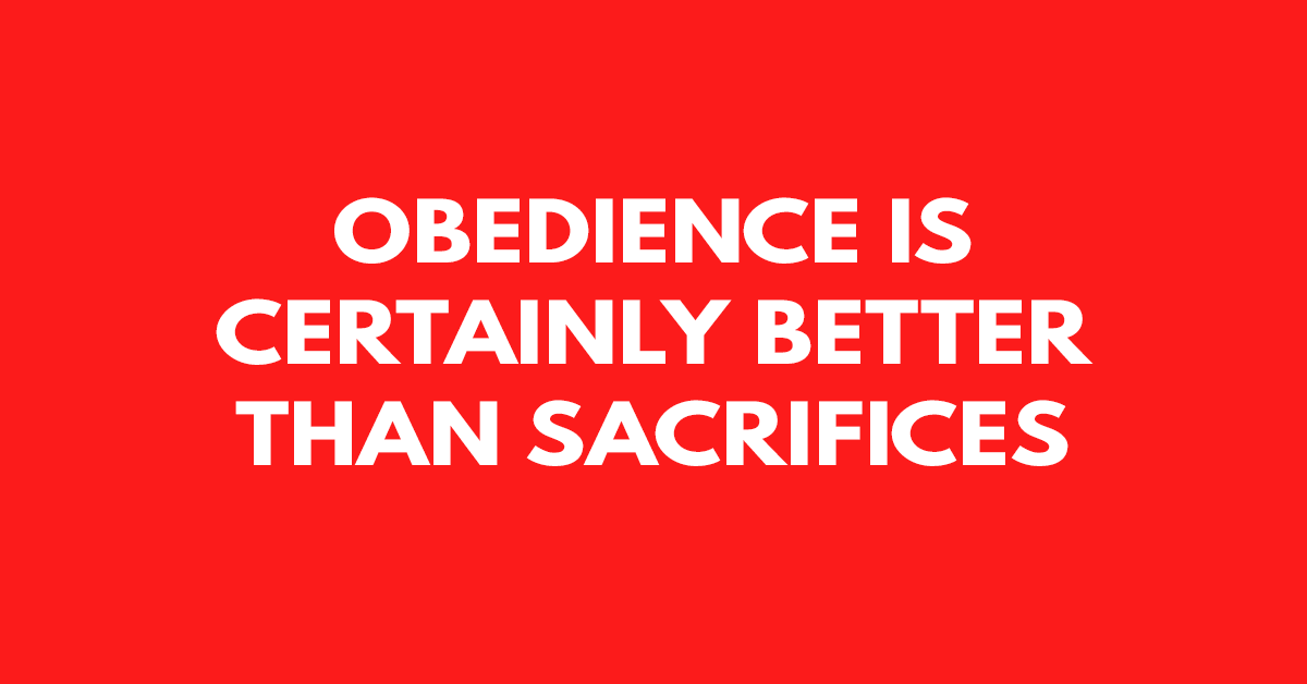 Obedience is certainly better than sacrifices