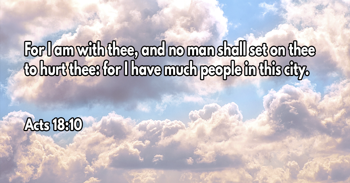 For I am with thee, and no man shall set on thee to hurt thee- for I have much people in this city