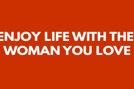 Enjoy life with the woman you love