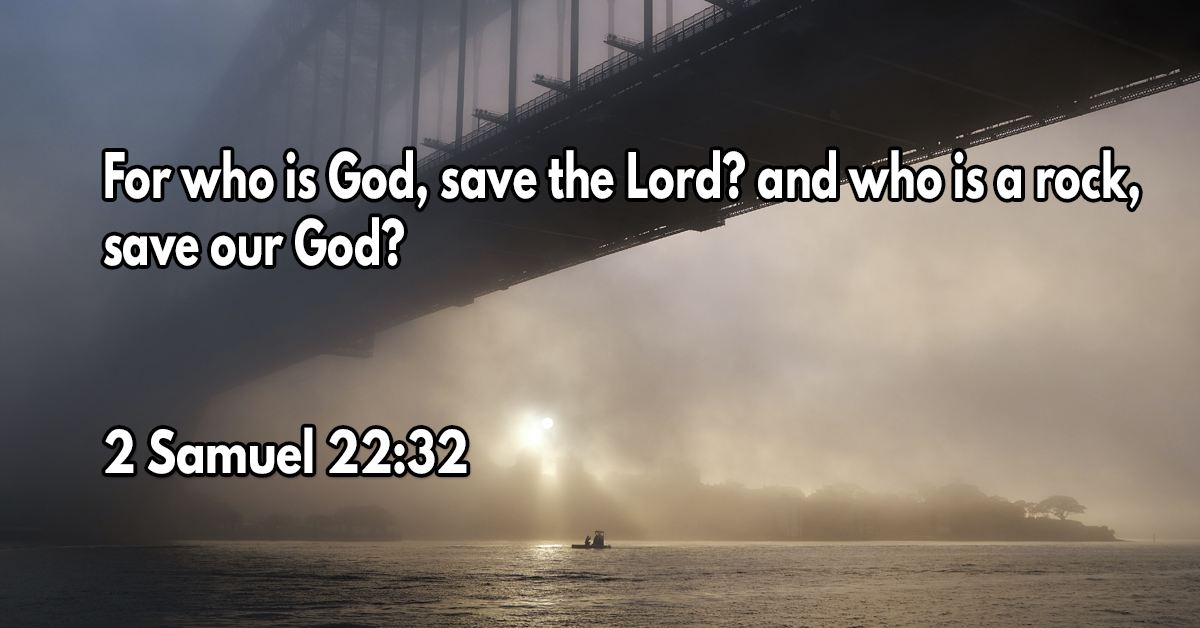 For who is God, save the Lord? and who is a rock, save our God?