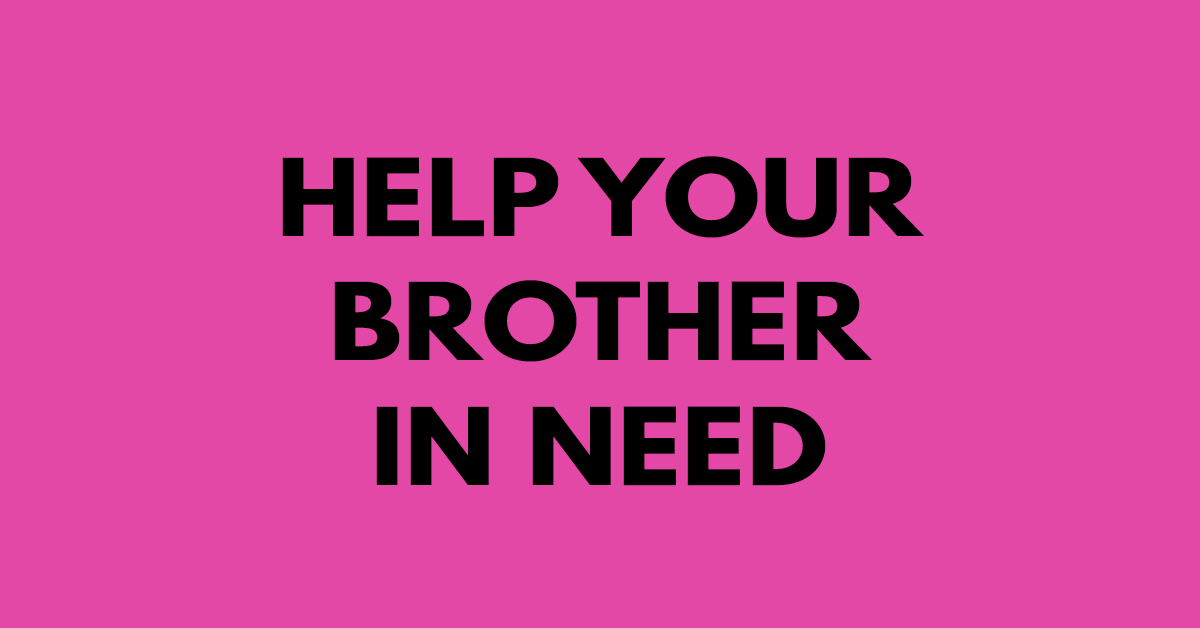 Help your brother in need