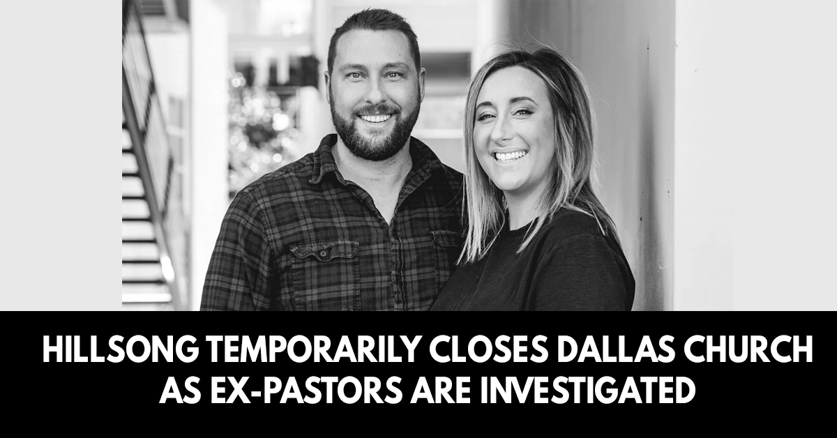Hillsong temporarily closes Dallas church as ex-pastors are investigated