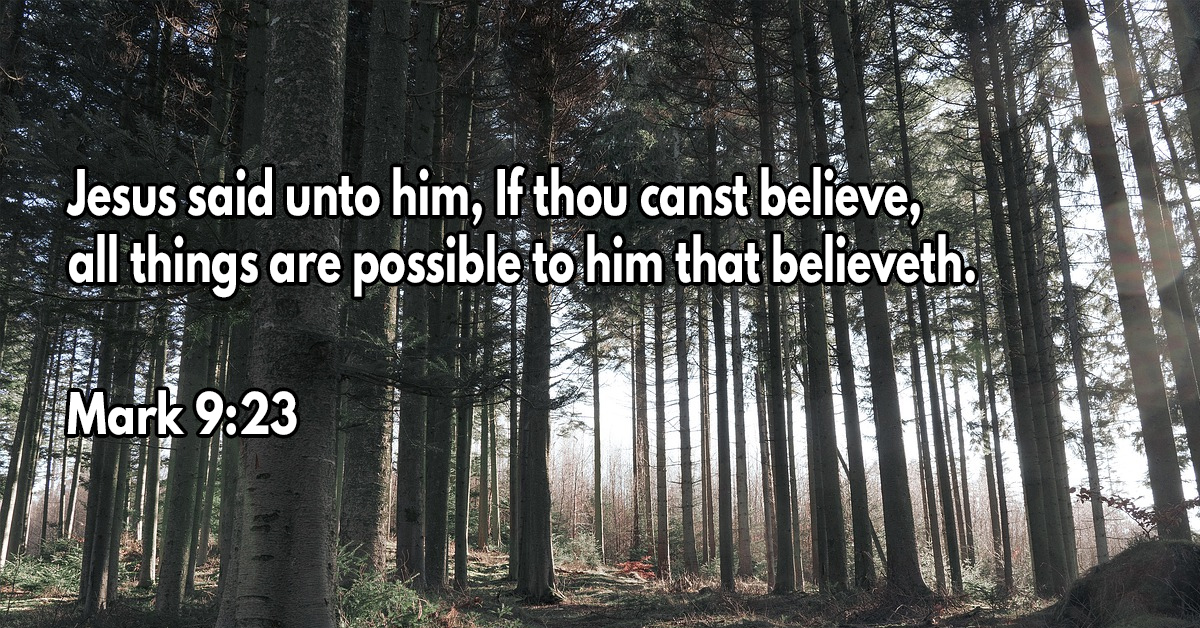 If you can believe, everything is possible to the one who believes