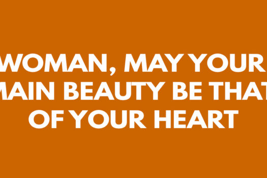 Woman, may your main beauty be that of your heart