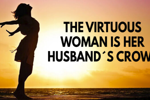 The virtuous woman is her husband's crown
